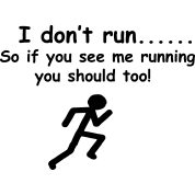 i-don-t-runso-if-you-see-me-running-you-should